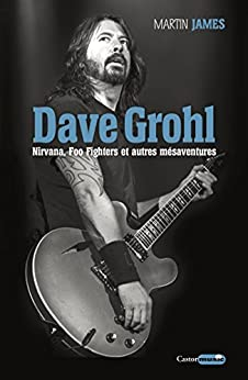 Dave Grohl. Nirvana, Foo Fighters et autres mésaventures (Castor Music)