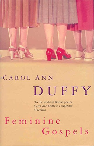 carol ann duffy feminine gospels As the title suggests, the focus of duffy's collection 'feminine gospels' is women the poems describe aspects of female identity, the differences between women and the similarities that unite them.