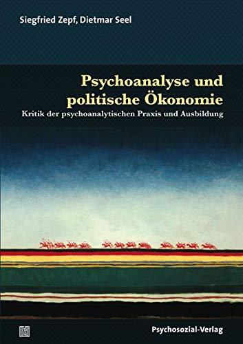 Psychoanalyse und politische Ökonomie: Kritik der psychoanalytischen Praxis und Ausbildung (Bibliothek der Psychoanalyse)
