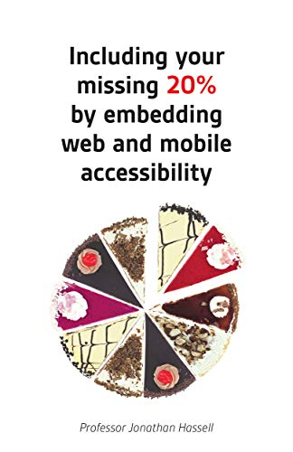 Including your missing 20% by embedding web and mobile accessibility (English Edition)