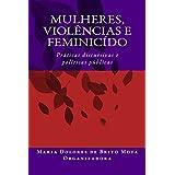 Mulheres, Violências e Feminicído: Práticas discursivas e políticas públicas