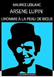 Arsène Lupin - L'Homme à La Peau De Bique: ÉDITION D'ORIGINE REMANIÉE ET TOTALEMENT RÉVISÉE ET CORRIGÉE