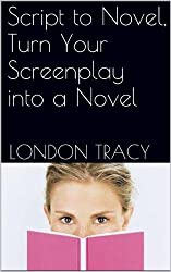 Script to Novel, Turn Your Screenplay into a Novel (English Edition)