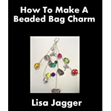 How To Make A Beaded Bag Charm (English Edition)