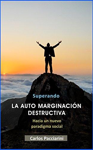 Superando LA AUTO MARGINACIÓN DESTRUCTIVA: Hacia un nuevo paradigma social