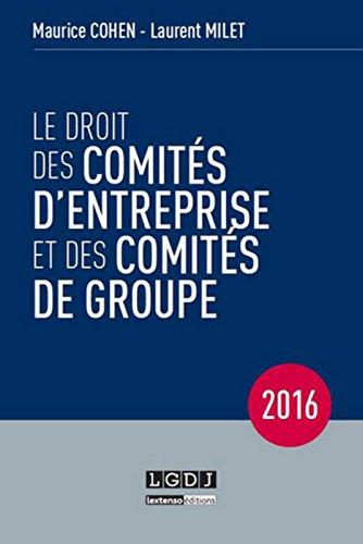 Le Droit des comités d'entreprise et des comités de groupe, 12ème Ed.