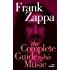 Frank Zappa: The Complete Guide to his Music (Complete Guide to Their Music)