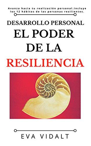 El Poder de la Resiliencia: Elige tu propia vida y avanza hacia tu realización personal. Incluye los 12 hábitos de la gente altamente resiliente. (Desarrollo Personal)