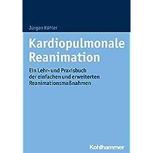 Kardiopulmonale Reanimation: Ein Lehr- und Praxisbuch der einfachen und erweiterten Reanimationsmaßnahmen (German Edition)