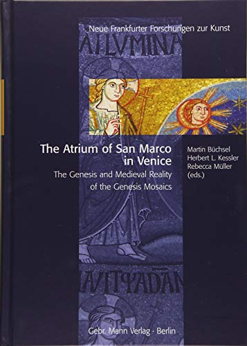 The Atrium of San Marco in Venice: The Genesis and Medieval Reality of the Genesis Mosaics (Neue Frankfurter Forschungen zur Kunst, Band 15)
