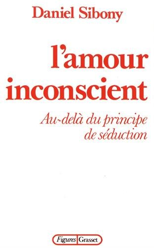 L'amour inconscient : Au-delà du principe de séduction