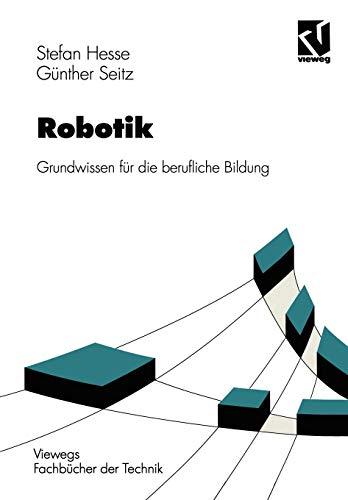Robotik. Grundwissen für die berufliche Bildung (Lernmaterialien) (Viewegs Fachbücher der Technik)