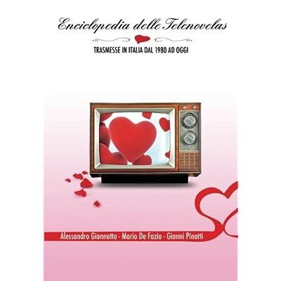 Enciclopedia Delle Telenovelas. Trasmesse In Italia Dal 1980 Ad Oggi
