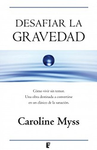 Desafiar la gravedad por Caroline Myss