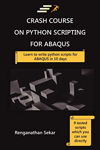 Crash Course on Python Scripting for ABAQUS: Learn to write Python scripts for ABAQUS in 10 days