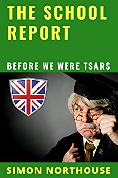 The School Report: Before We Were Tsars (School Days - Read My Shorts Book 1) (English Edition) de [Northouse, Simon]
