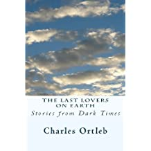 The Last Lovers on Earth: Stories from Dark Times by Charles Ortleb (2012-03-25)