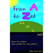 From A to Zed and off to bed!: Poems for children (also suitable for many adults!)