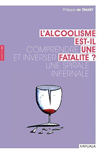 L'alcoolisme est-il une fatalit ? Comprendre et inverser une spirale infernale