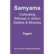 Samyama - Cultivating Stillness in Action, Siddhis and Miracles: (AYP Enlightenment Series) by Yogani (2012-08-13)