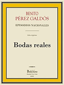 Bodas reales (Episodios Nacionales - Tercera serie nº 10) de [Pérez Galdós, Benito]