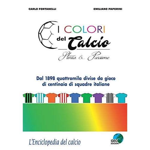I Colori Del Calcio. Storia & Passione. Ediz. A Colori