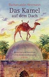 Das Kamel auf dem Dach: Weisheiten und Ratschläge einen modernen Derwischs
