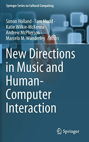 New Directions in Music and Human-Computer Interaction (Springer Series on Cultural Computing)