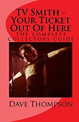 TV Smith - Your Ticket Out Of Here: The complete collectors guide by Dave Thompson (2009-10-21)
