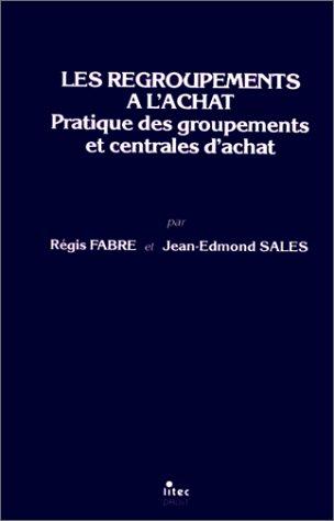 Les regroupements à l'achat: Pratique des groupements et centrales d'achat (ancienne édition)