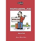 Politicamente Fusi (Il graffio nero) (Italian Edition)