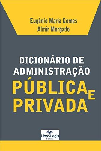 DICIONÁRIO DE ADMINISTRAÇÃO PÚBLICA E PRIVADA (Portuguese Edition) por Eugênio Maria Gomes