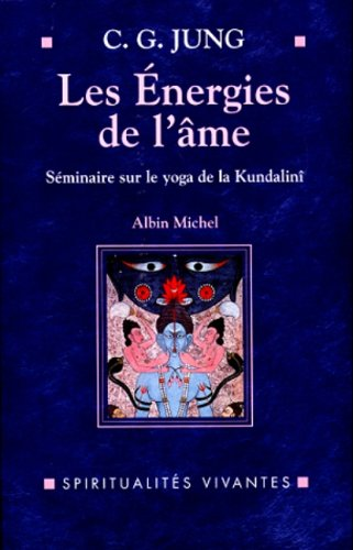 Les Energies de l'âme : Séminaire sur le yoga de la Kundalini donné en 1932