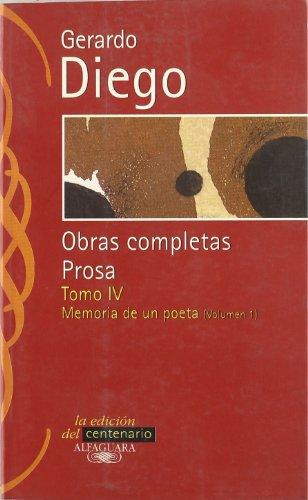 Geraro Diego. Obras Completas Prosa Tomo 4. Memoria de Un Poeta Vol. I (CLASICOS ALFAGUARA ADULTOS) por Gerardo Diego