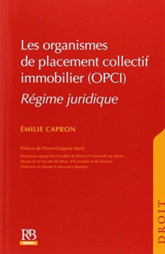 Les organismes de placement collectif immobilier (OPCI): Régime juridique. par Emilie Capron