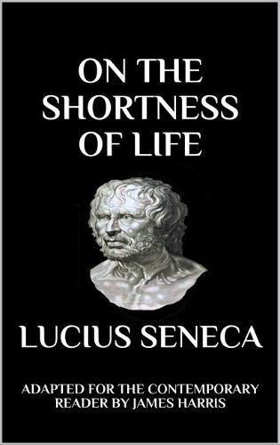 On the Shortness of Life: Adapted for the Contemporary Reader (Harris Classics, Band 1)