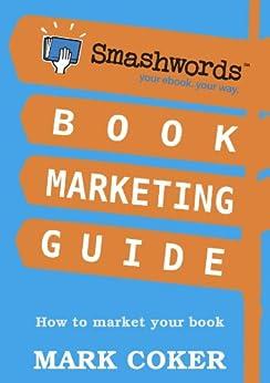 Smashwords Book Marketing Guide - How to Market any Book for Free (Smashwords Guides 2) (English Edition) par [Coker, Mark]