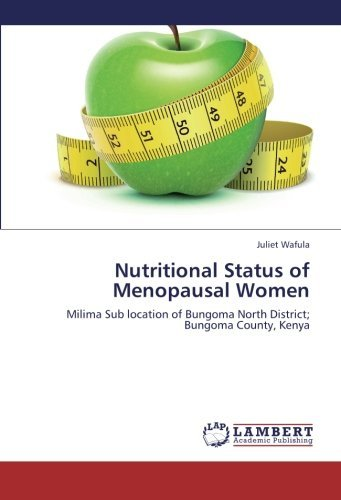 Nutritional Status of Menopausal Women: Milima Sub location of Bungoma North District; Bungoma County, Kenya by Juliet Wafula (2013-03-15)