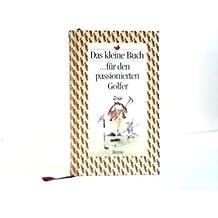 Das kleine Buch für den passionierten Golfer