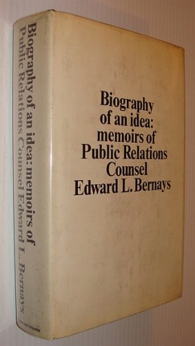 Biography of an Idea: Memoirs of Public Relations Counsel Edward L. Bernays