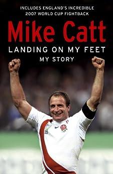 Landing on My Feet: My Story by [Catt, Mike]