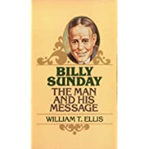 Billy Sunday: The Man and His Message (Golden Oldies) (English Edition)