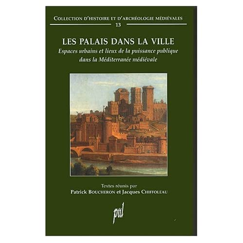 Les palais dans la ville : Espaces urbains et lieux de la puissance publique dans la Méditerranée médiévale