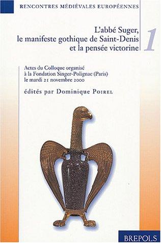 Rencontres médiévales européennes, volume 1 : L'abbé Suger, le manifeste gothique de Saint-Denis et la pensée victorine, Colloque organisé à la Fondation Singer-Polignac le mardi 21 novembre 2000 par Monique Cazeaux