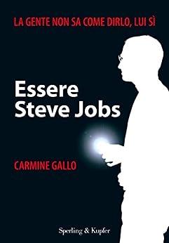 Essere Steve Jobs: La gente non sa come dirlo, lui si (Varia. Economia) di [Gallo, Carmine]