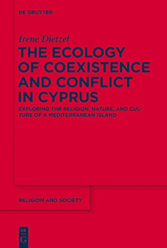 The Ecology of Coexistence and Conflict in Cyprus: Exploring the Religion, Nature, and Culture of a Mediterranean Island (Religion and Society Book 57) (English Edition)