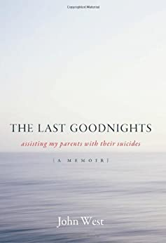 The Last Goodnights: Assisting My Parents with Their Suicides (English Edition) par [West, John]