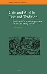 Cain and Abel in Text and Tradition: Jewish and Christian Interpretations of the First Sibling Rivalry