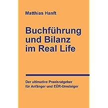 Buchführung und Bilanz im Real Life: Der ultimative Praxisratgeber für Anfänger und EÜR-Umsteiger