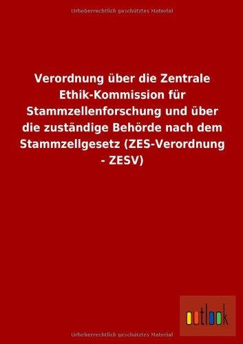 Verordnung über die Zentrale Ethik-Kommission für Stammzellenforschung und über die zuständige Behörde nach dem Stammzellgesetz (ZES-Verordnung - ZESV)